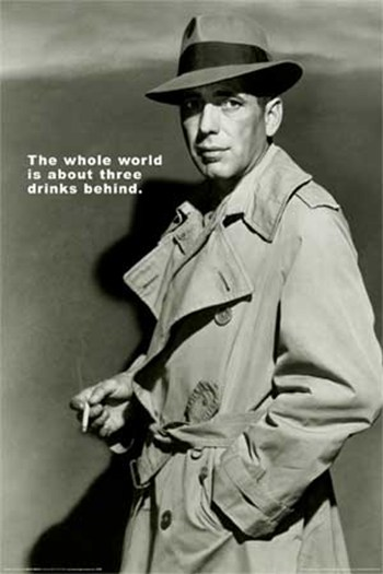"Humphrey Bogart - ""The whole world is about three drinks behind.""  Wall Poster"